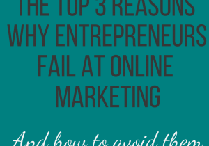top 3 reasons why entrepreneurs fail at online marketing